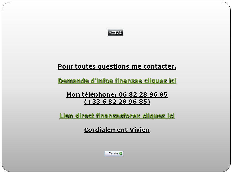 Pour toutes questions me contacter. Demande d'infos finanzas cliquez ici Demande d'infos finanzas cliquez ici Mon téléphone: 06 82 28 96 85 (+33 6 82