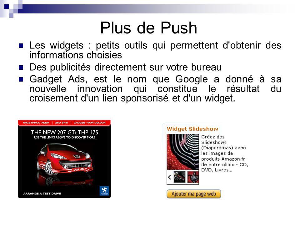 Plus de Push Les widgets : petits outils qui permettent d'obtenir des informations choisies Des publicités directement sur votre bureau Gadget Ads, es