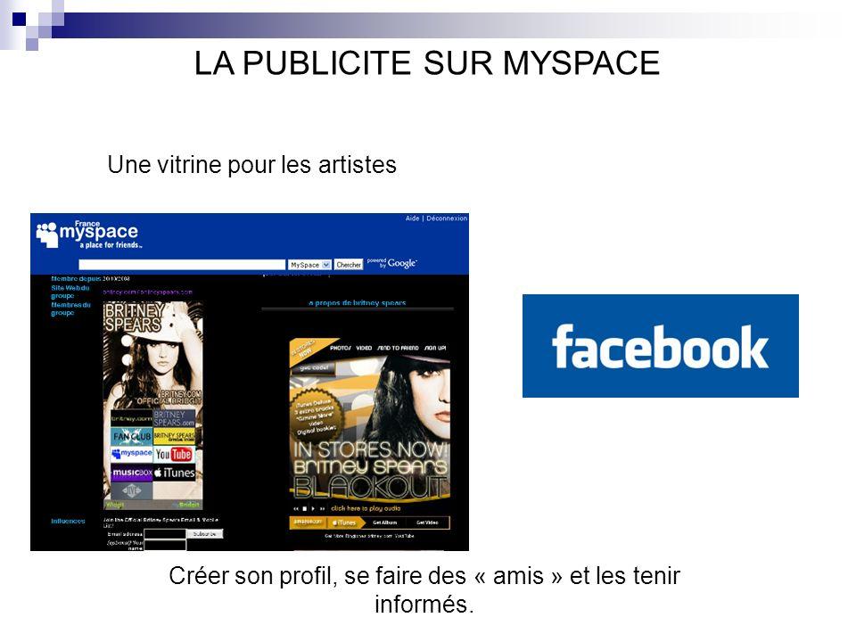 LA PUBLICITE SUR MYSPACE Une vitrine pour les artistes Créer son profil, se faire des « amis » et les tenir informés.