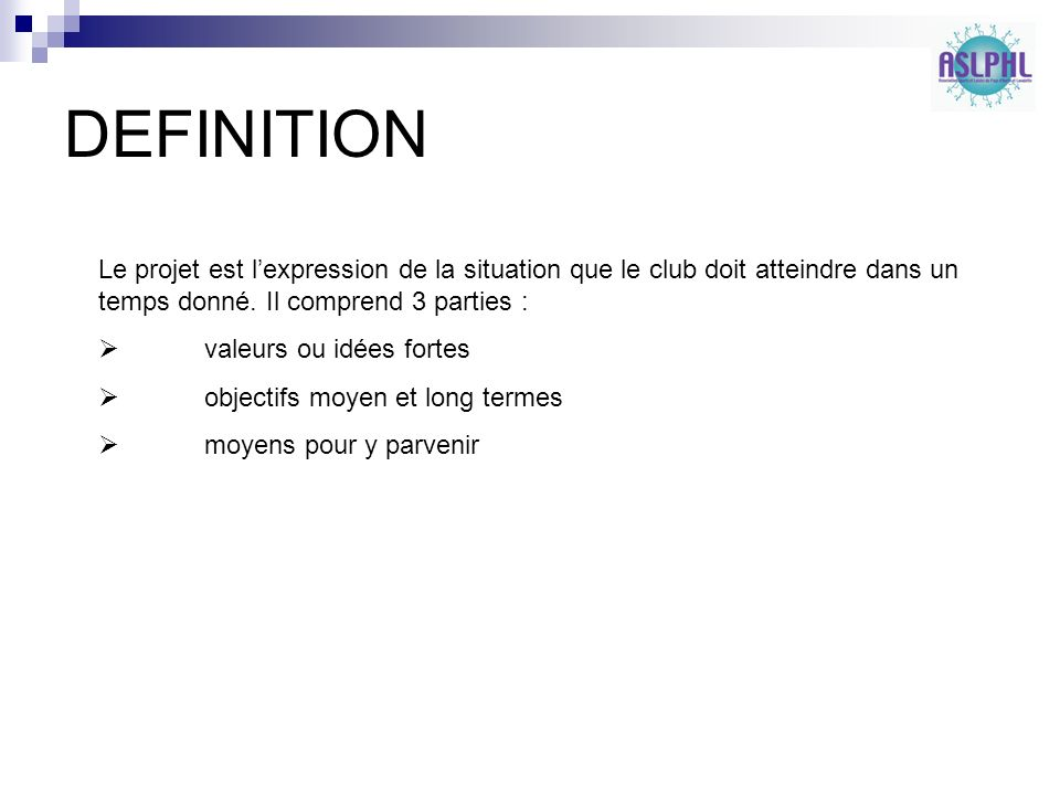 DEFINITION Le projet est lexpression de la situation que le club doit atteindre dans un temps donné.