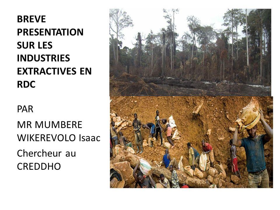 BREVE PRESENTATION SUR LES INDUSTRIES EXTRACTIVES EN RDC PAR MR MUMBERE WIKEREVOLO Isaac Chercheur au CREDDHO