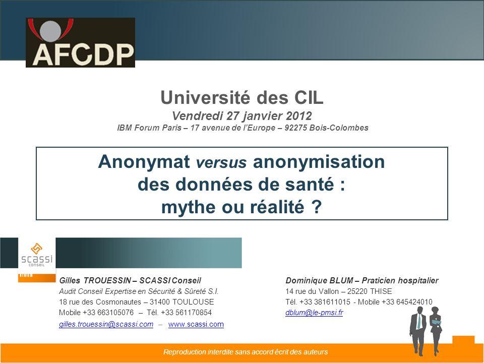 Université des CIL Vendredi 27 janvier 2012 IBM Forum Paris – 17 avenue de lEurope – 92275 Bois-Colombes Anonymat versus anonymisation des données de