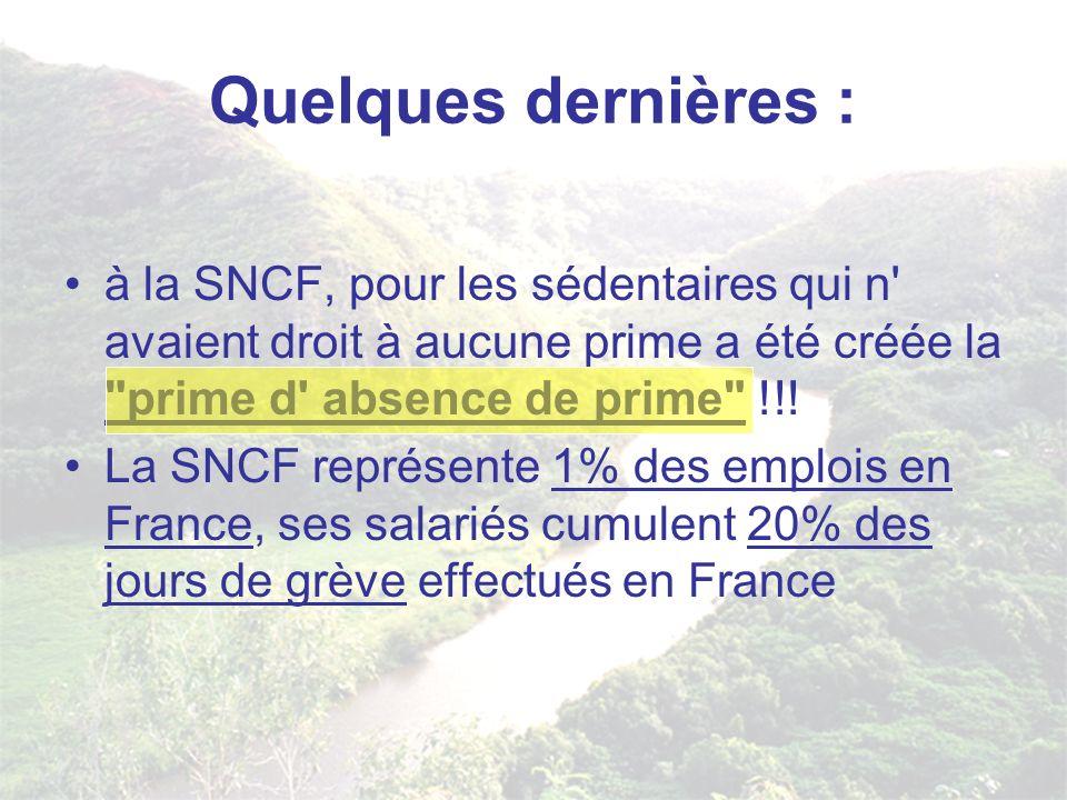 Quelques dernières : à la SNCF, pour les sédentaires qui n' avaient droit à aucune prime a été créée la