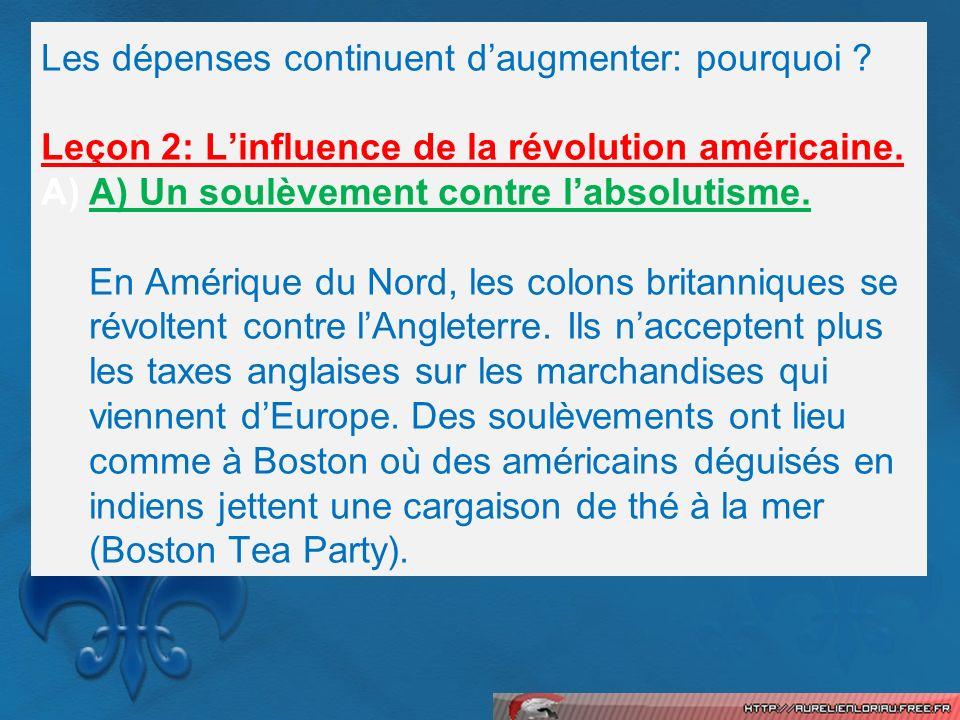 Les dépenses continuent daugmenter: pourquoi ? Leçon 2: Linfluence de la révolution américaine. A)A) Un soulèvement contre labsolutisme. En Amérique d
