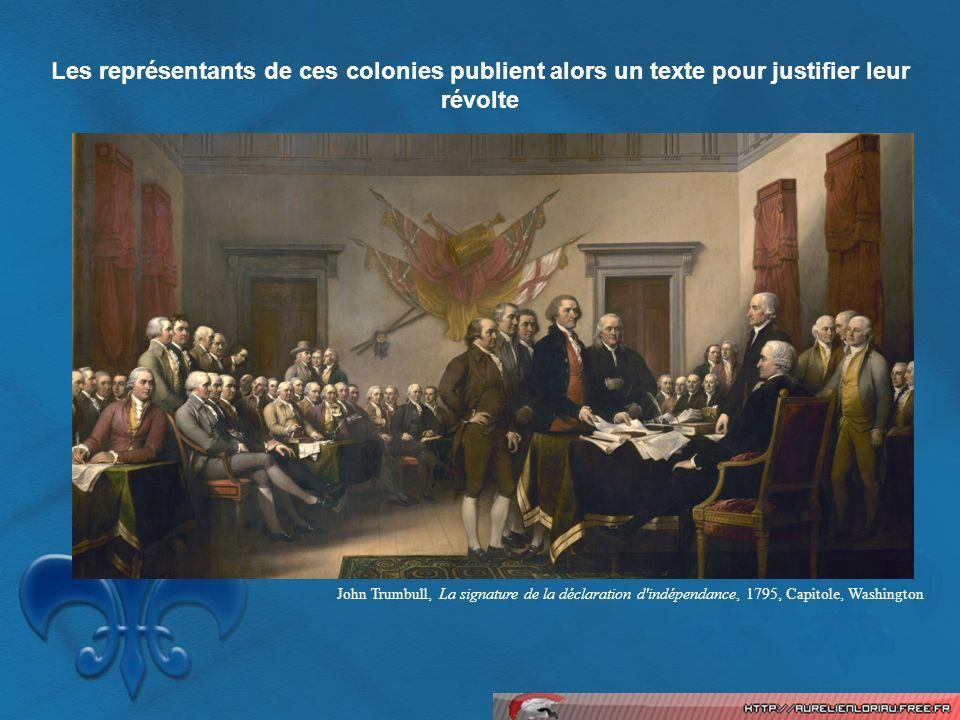 Les représentants de ces colonies publient alors un texte pour justifier leur révolte John Trumbull, La signature de la déclaration d'indépendance, 17