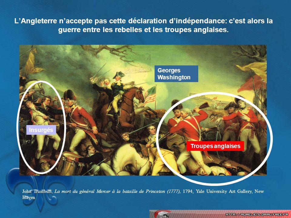 LAngleterre naccepte pas cette déclaration dindépendance: cest alors la guerre entre les rebelles et les troupes anglaises. John Trumbull, La mort du