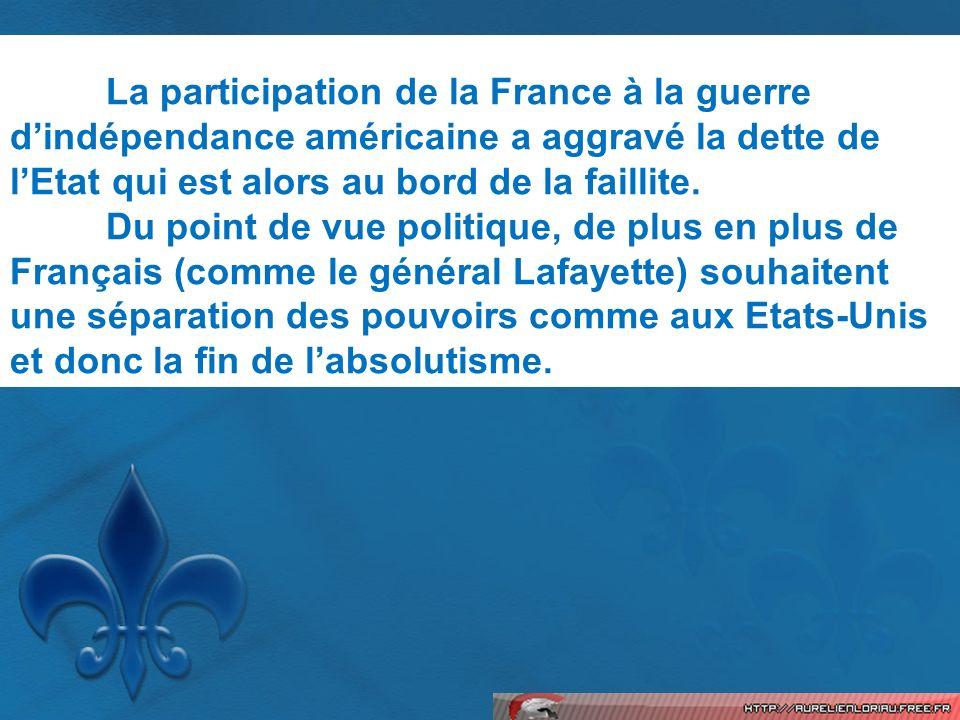 La participation de la France à la guerre dindépendance américaine a aggravé la dette de lEtat qui est alors au bord de la faillite. Du point de vue p
