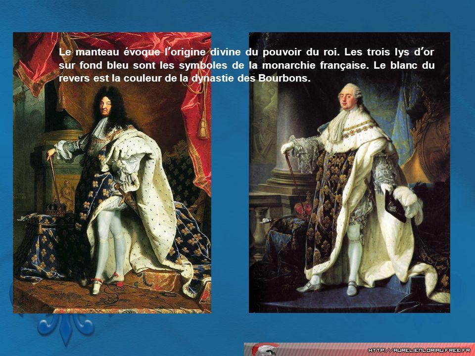 Le manteau évoque lorigine divine du pouvoir du roi. Les trois lys dor sur fond bleu sont les symboles de la monarchie française. Le blanc du revers e