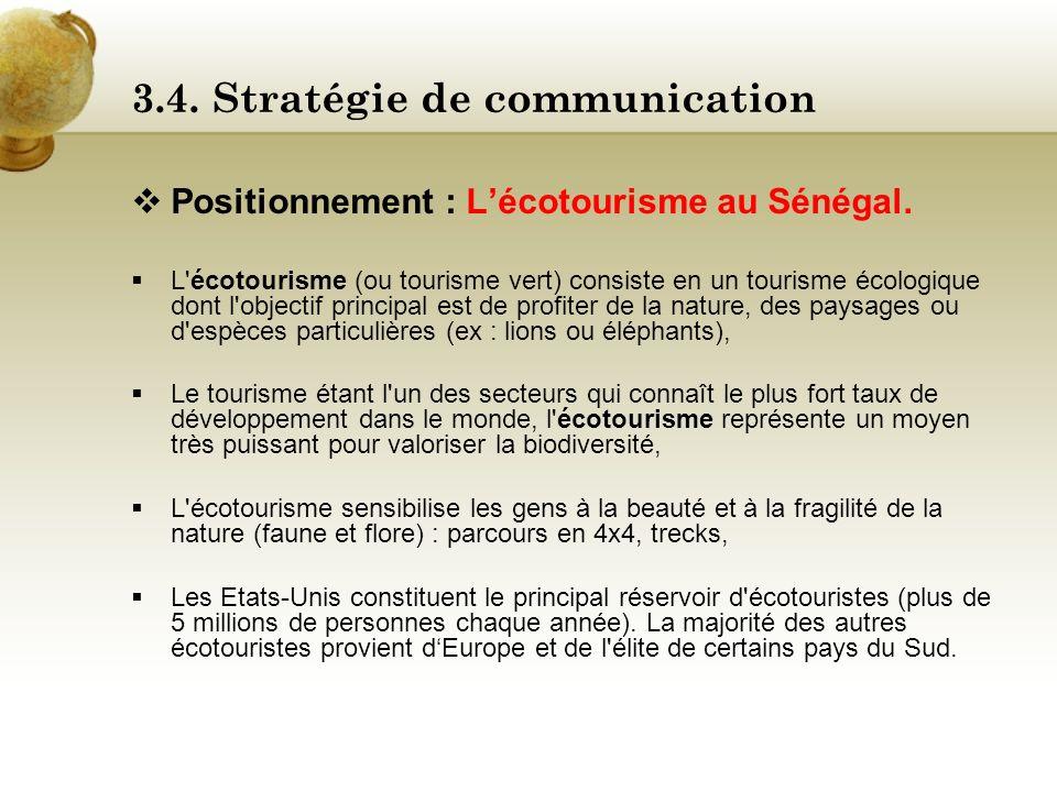 3.4. Stratégie de communication Promesse : Larges offres de voyages et circuits, découvertes, Proximité chaleureuse avec la population. Justification