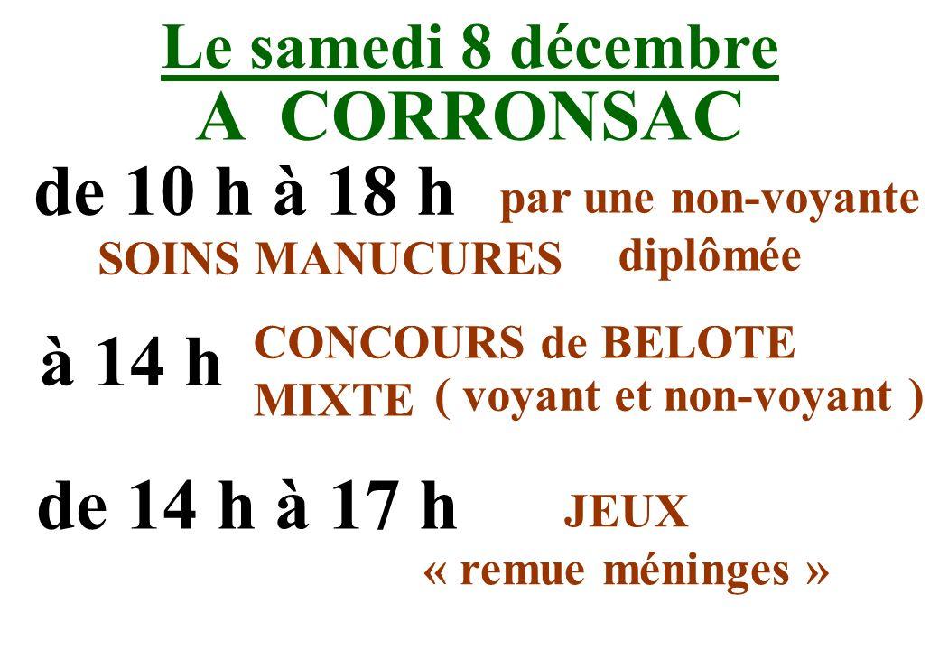 Le samedi 8 décembre A CORRONSAC de 10 h à 18 h SOINS MANUCURES par une non-voyante diplômée à 14 h CONCOURS de BELOTE MIXTE ( voyant et non-voyant )