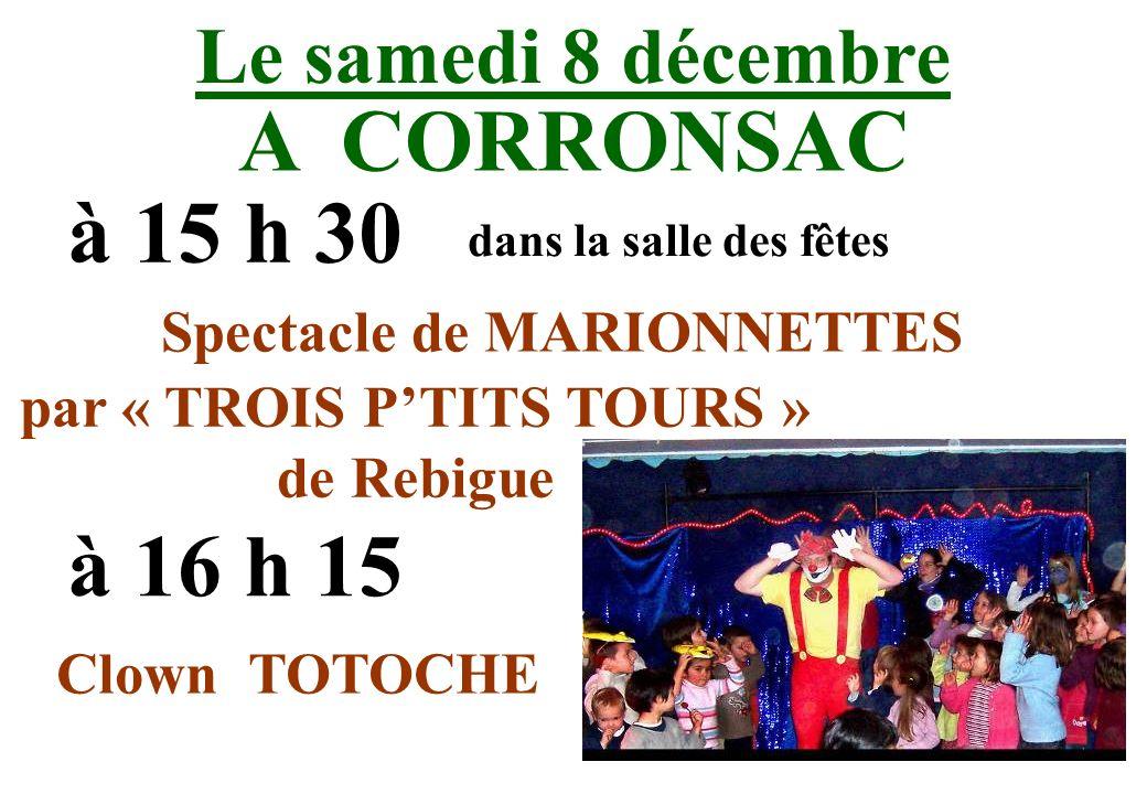 Le samedi 8 décembre A CORRONSAC à 15 h 30 dans la salle des fêtes Spectacle de MARIONNETTES par « TROIS PTITS TOURS » de Rebigue à 16 h 15 Clown TOTO