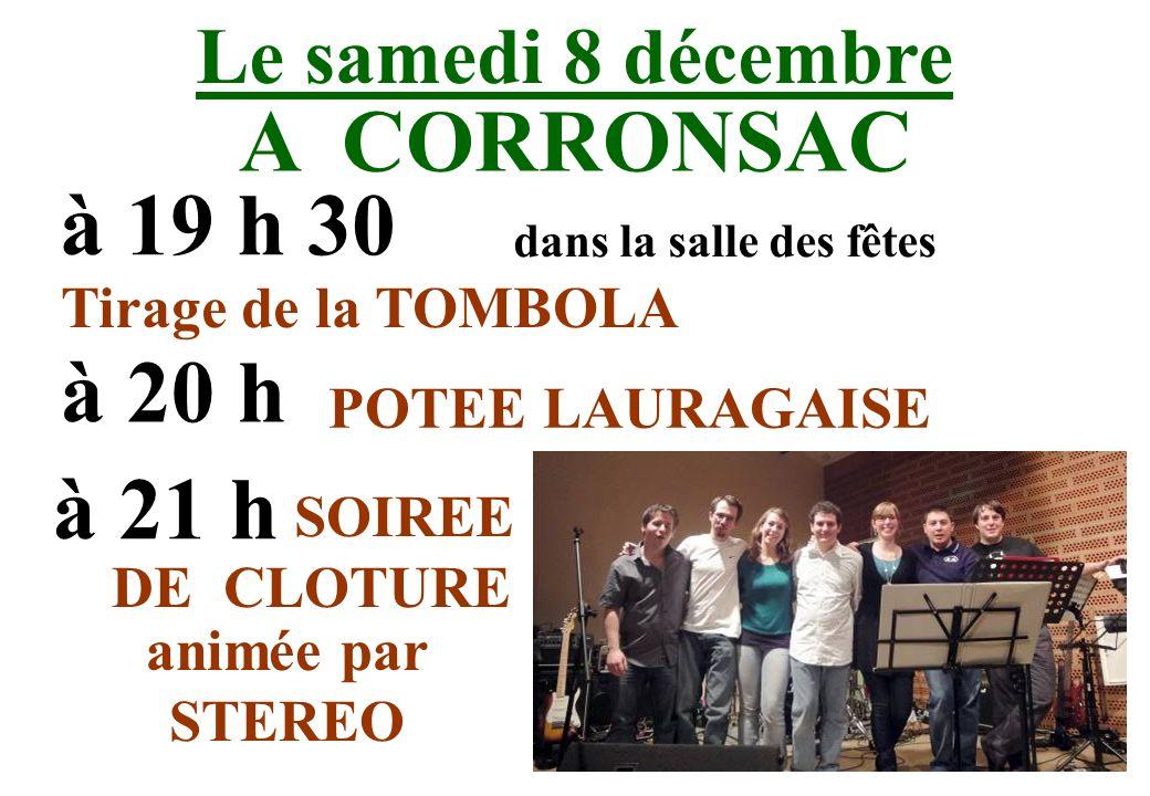Le samedi 8 décembre A CORRONSAC à 19 h 30 dans la salle des fêtes à 20 h à 21 h Tirage de la TOMBOLA POTEE LAURAGAISE SOIREE DE CLOTURE animée par ST