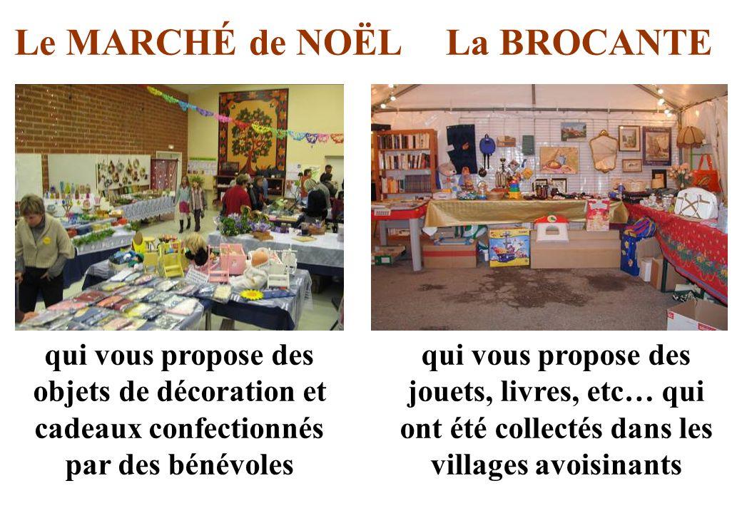 Le MARCHÉ de NOËL qui vous propose des objets de décoration et cadeaux confectionnés par des bénévoles La BROCANTE qui vous propose des jouets, livres