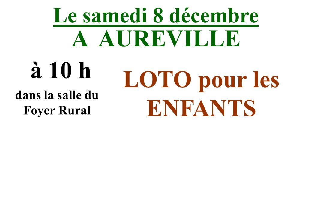 Le samedi 8 décembre A AUREVILLE à 10 h dans la salle du Foyer Rural LOTO pour les ENFANTS