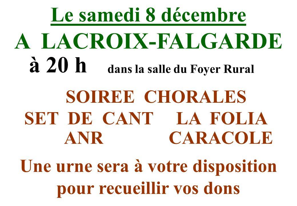 Le samedi 8 décembre à 20 h dans la salle du Foyer Rural SOIREE CHORALES A LACROIX-FALGARDE SET DE CANTLA FOLIA ANRCARACOLE Une urne sera à votre disp