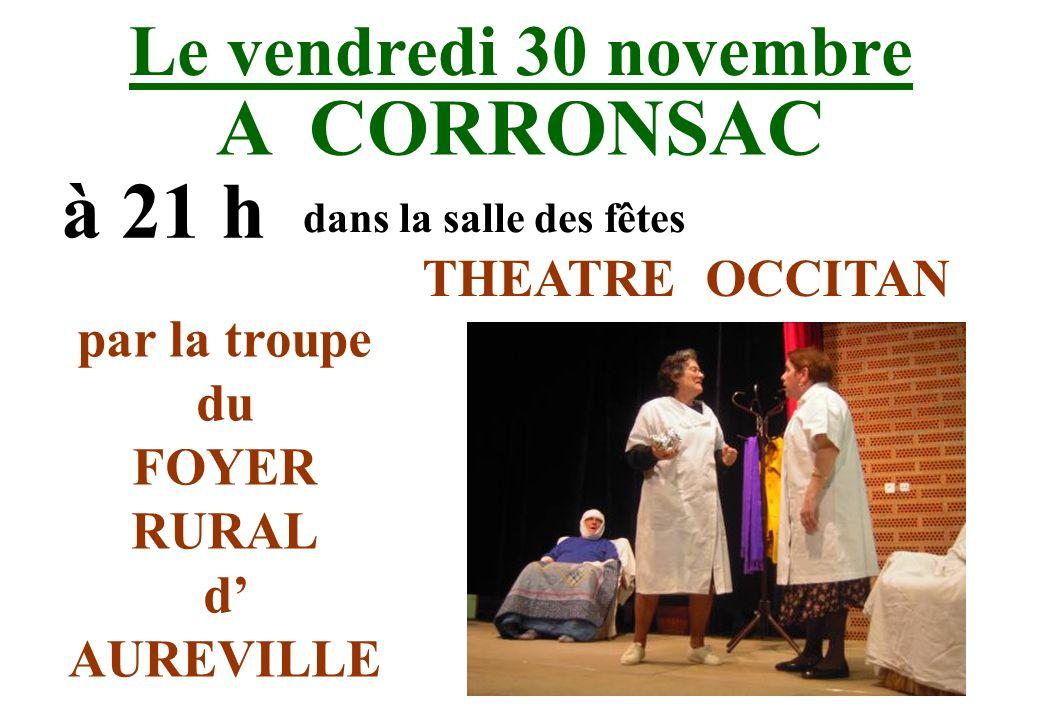 Le vendredi 30 novembre A CORRONSAC à 21 h dans la salle des fêtes THEATRE OCCITAN par la troupe du FOYER RURAL d AUREVILLE