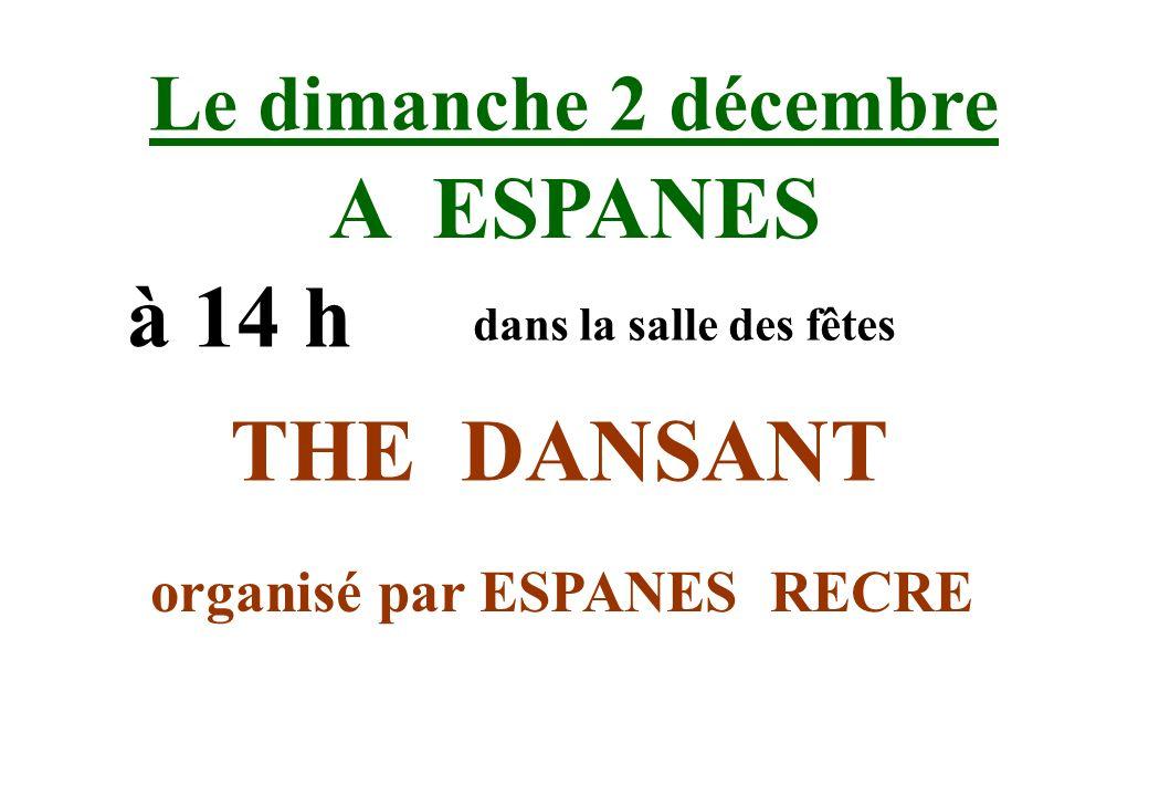 Le dimanche 2 décembre A ESPANES à 14 h dans la salle des fêtes THE DANSANT organisé par ESPANES RECRE