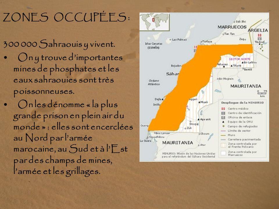 La population sahraouie, divisée en fractions isolées, vit dans DES ZONES OCCUPÉES DES TERRITOIRES LIBÉRÉS DES CAMPS DE RÉFUGIÉS