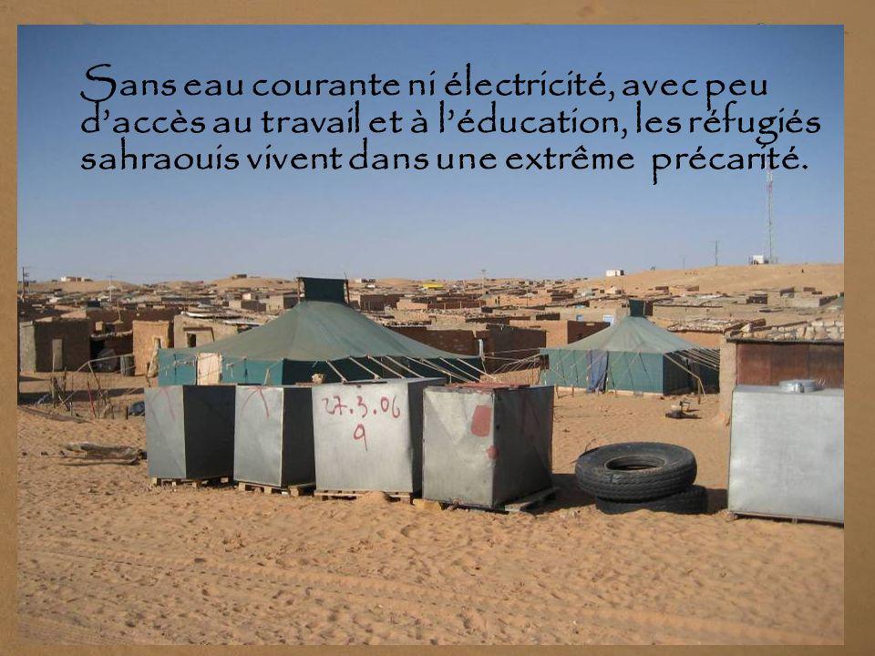 Ils connaissent depuis plus de 33 ans des conditions de vie très dures dans les camps de la « Hamada », la région la plus inhospitalière et la plus ro