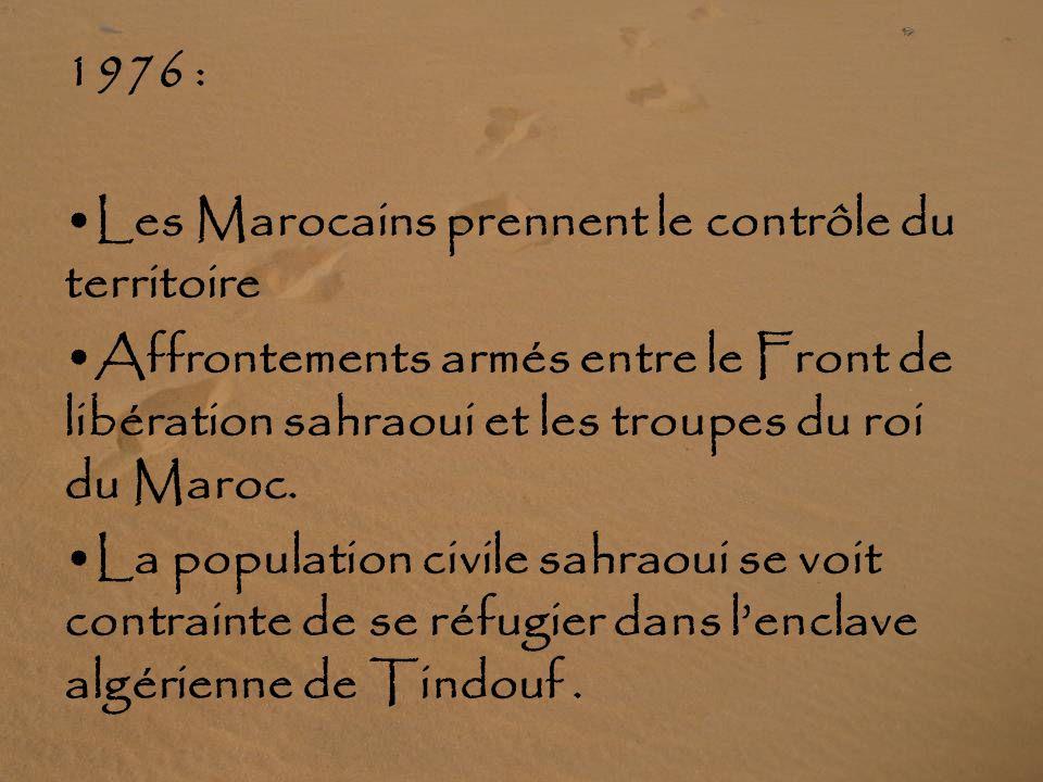 1975 : Les troupes espagnoles quittent le territoire sahraoui et font place à loccupation militaire marocaine Dans le but doccuper le Sahara occidenta