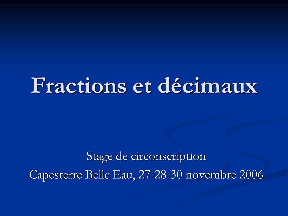 Fractions et décimaux Stage de circonscription Capesterre Belle Eau, 27-28-30 novembre 2006