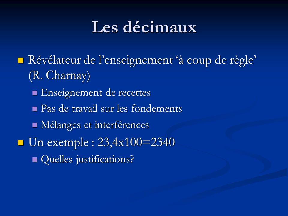 Les décimaux Révélateur de lenseignement à coup de règle (R. Charnay) Révélateur de lenseignement à coup de règle (R. Charnay) Enseignement de recette