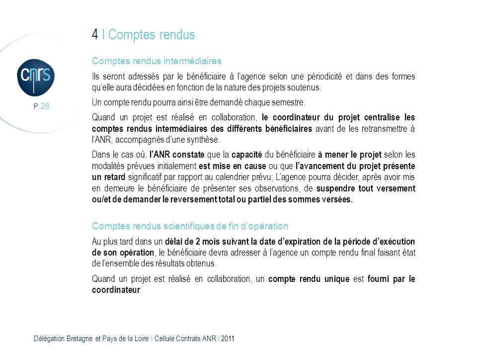 Délégation Bretagne et Pays de la Loire l Cellule Contrats ANR l 2011 P. 28 4 I Comptes rendus Comptes rendus intermédiaires Ils seront adressés par l