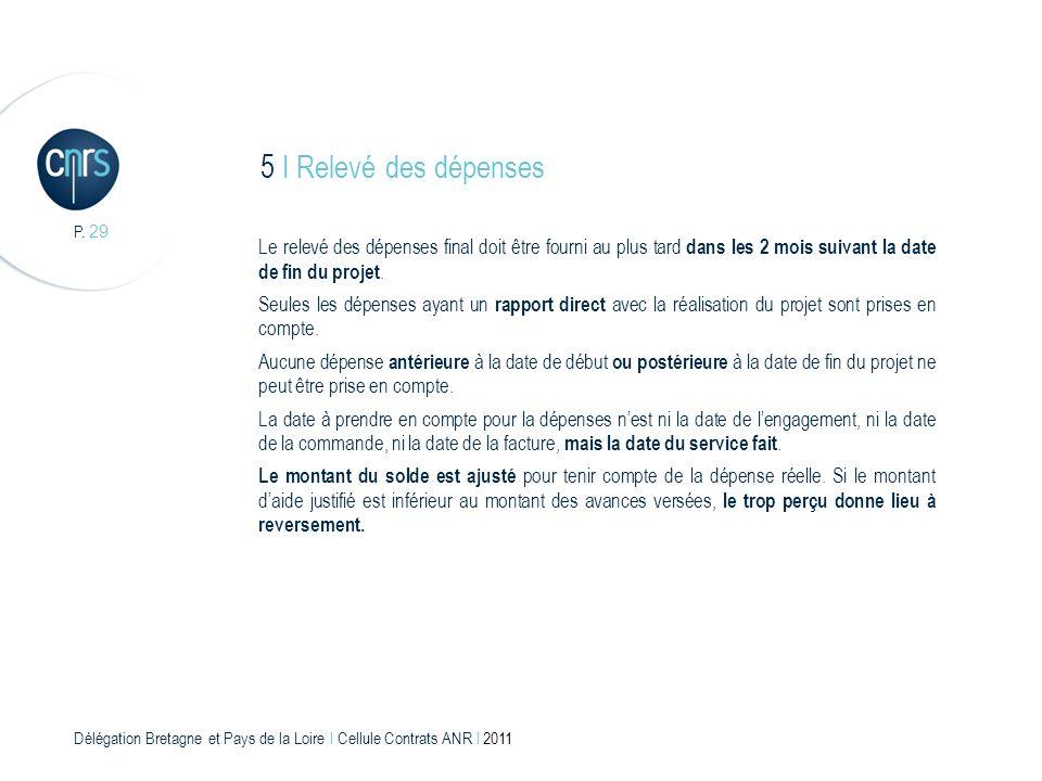 Délégation Bretagne et Pays de la Loire l Cellule Contrats ANR l 2011 P. 29 5 I Relevé des dépenses Le relevé des dépenses final doit être fourni au p