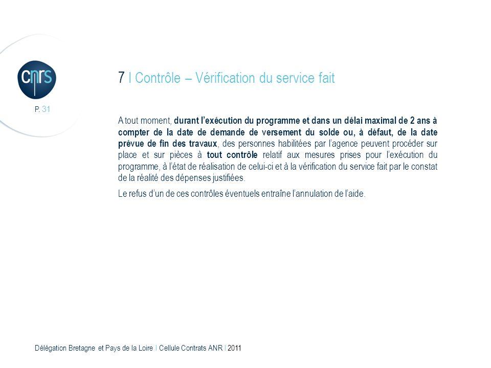 Délégation Bretagne et Pays de la Loire l Cellule Contrats ANR l 2011 P. 31 7 I Contrôle – Vérification du service fait A tout moment, durant lexécuti