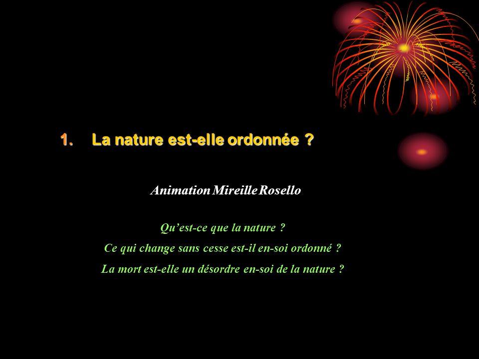 1.La nature est-elle ordonnée .Animation Mireille Rosello Quest-ce que la nature .