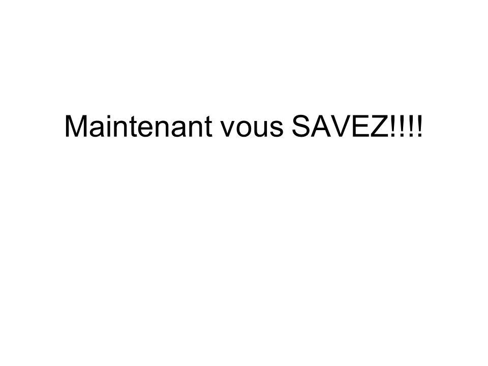 Maintenant vous SAVEZ!!!!