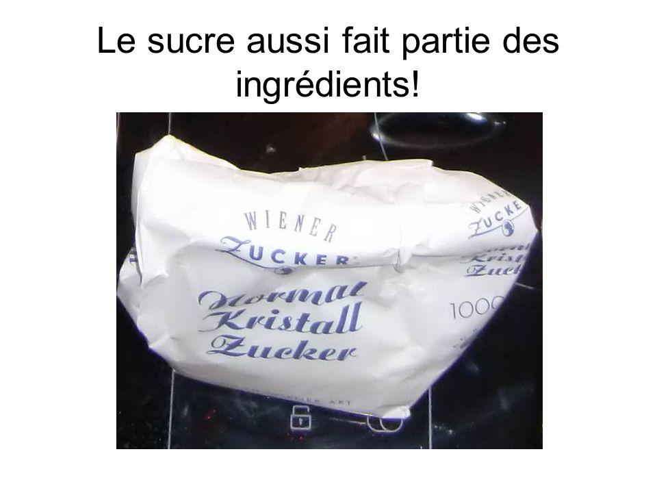 Le sucre aussi fait partie des ingrédients!