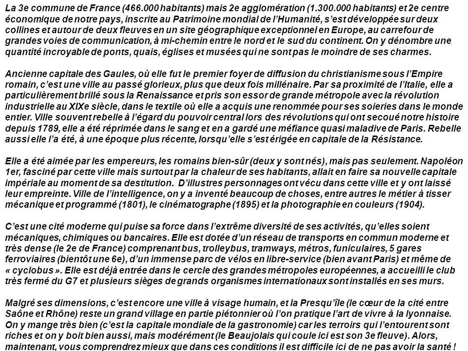 La 3e commune de France (466.000 habitants) mais 2e agglomération (1.300.000 habitants) et 2e centre économique de notre pays, inscrite au Patrimoine