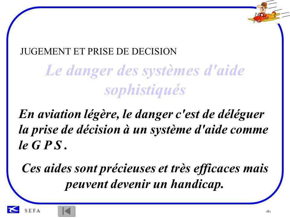 95 S E F A JUGEMENT ET PRISE DE DECISION La formation pilote va éduquer le sens critique de l élève par rapport aux informations des systèmes La formation va lui donner des procédures d utilisation et fera appel à son bon sens.