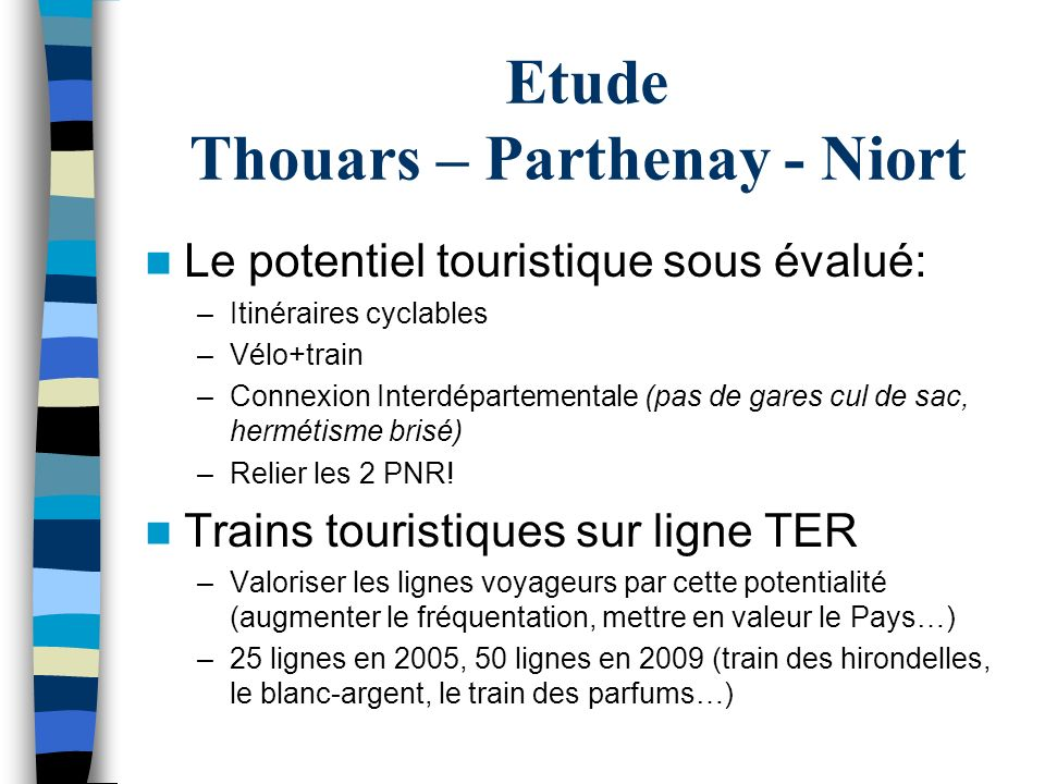 Etude Thouars – Parthenay - Niort Le potentiel touristique sous évalué: –Itinéraires cyclables –Vélo+train –Connexion Interdépartementale (pas de gare