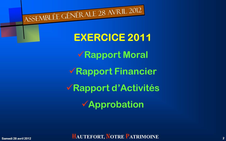 ASSEMBLÉE GÉNÉRALE 28 AVRIL 2012 Samedi 28 avril 2012 2 H AUTEFORT, N OTRE P ATRIMOINE EXERCICE 2011 Rapport Moral Rapport Financier Rapport dActivités Approbation