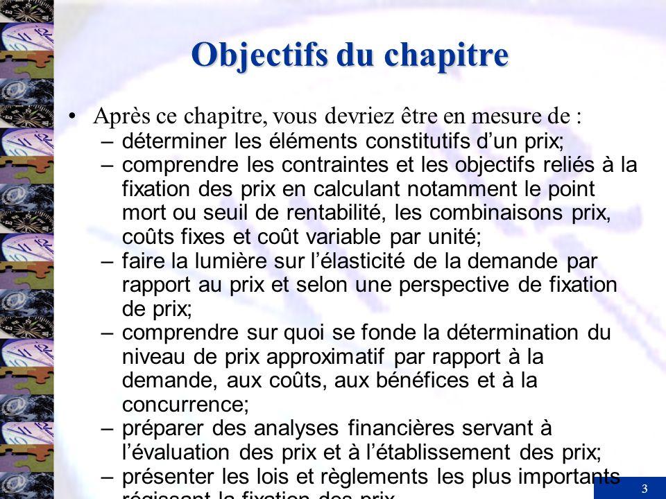 3 Objectifs du chapitre Après ce chapitre, vous devriez être en mesure de : – déterminer les éléments constitutifs dun prix; – comprendre les contrain