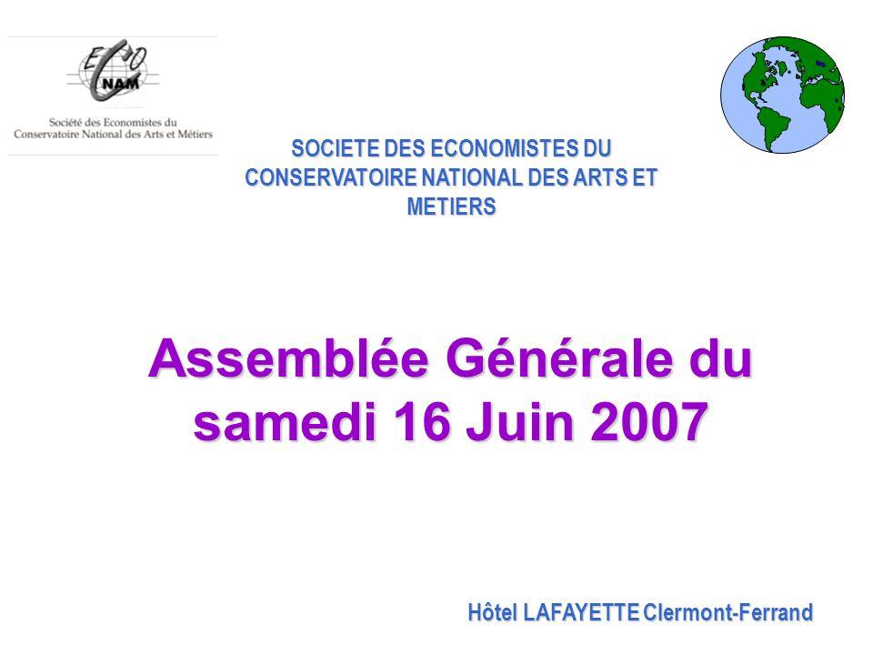 SOCIETE DES ECONOMISTES DU CONSERVATOIRE NATIONAL DES ARTS ET METIERS Assemblée Générale du samedi 16 Juin 2007 Hôtel LAFAYETTE Clermont-Ferrand