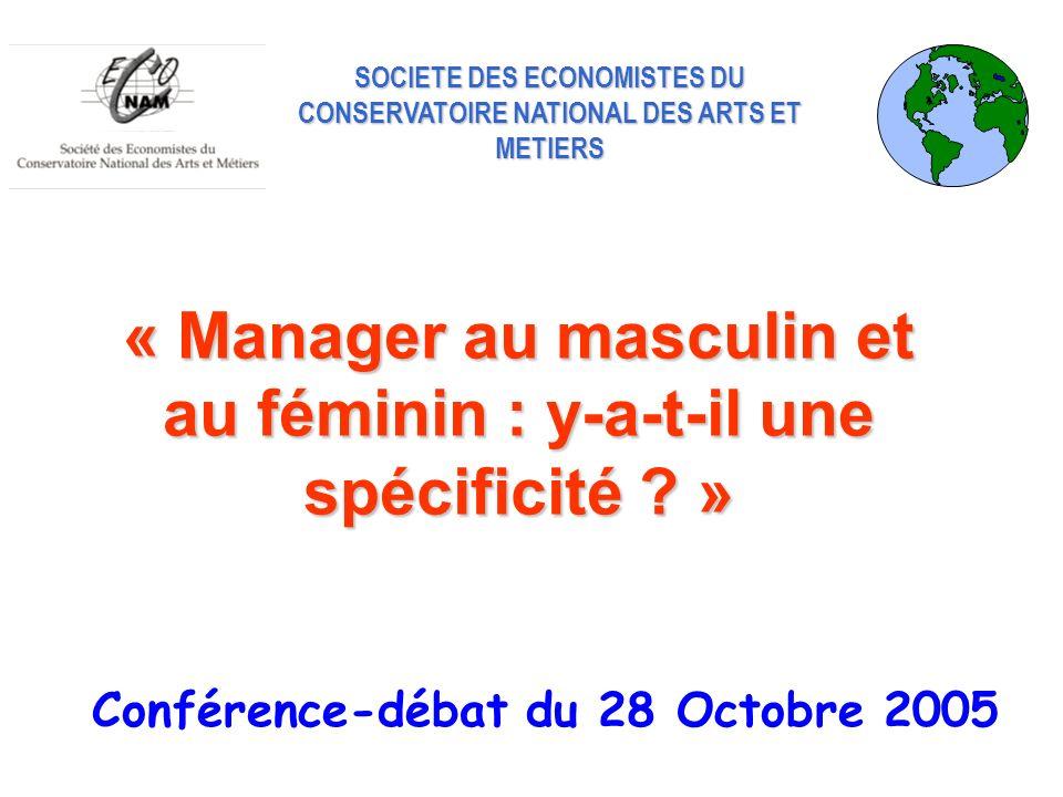 SOCIETE DES ECONOMISTES DU CONSERVATOIRE NATIONAL DES ARTS ET METIERS « Manager au masculin et au féminin : y-a-t-il une spécificité ? » Conférence-dé