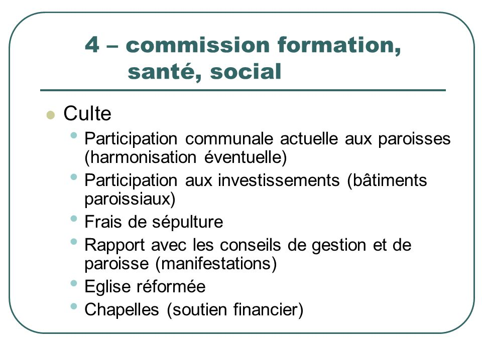 4 – commission formation, santé, social Culte Participation communale actuelle aux paroisses (harmonisation éventuelle) Participation aux investisseme