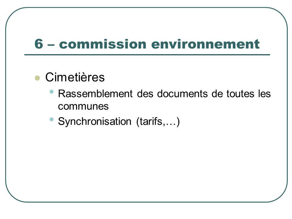 6 – commission environnement Cimetières Rassemblement des documents de toutes les communes Synchronisation (tarifs,…)