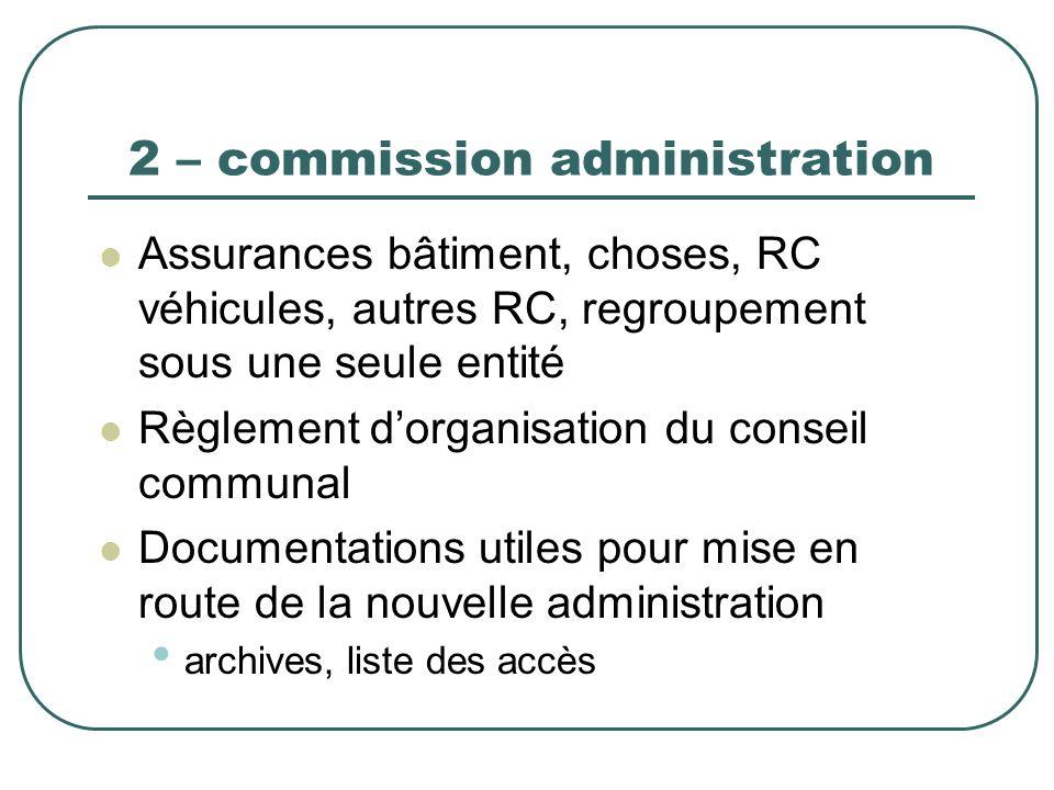 2 – commission administration Assurances bâtiment, choses, RC véhicules, autres RC, regroupement sous une seule entité Règlement dorganisation du cons