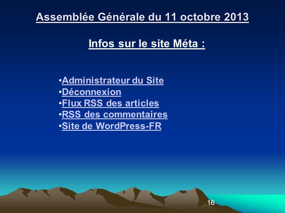 16 Infos sur le site Méta : Administrateur du Site Déconnexion Flux RSS des articles RSS des commentaires Site de WordPress-FR Assemblée Générale du 11 octobre 2013