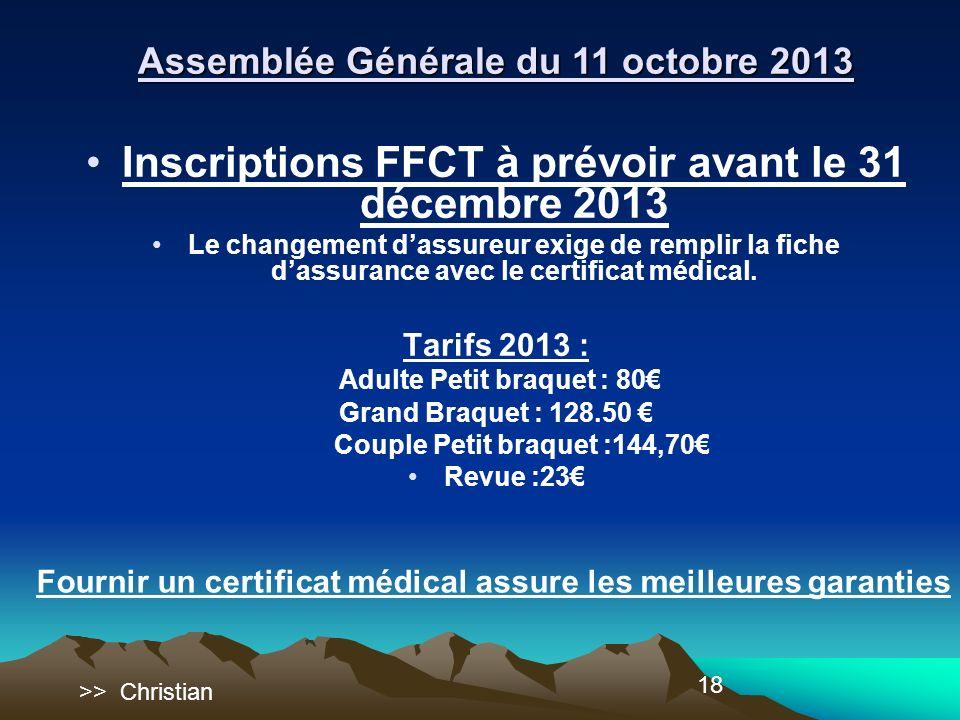 18 Inscriptions FFCT à prévoir avant le 31 décembre 2013 Le changement dassureur exige de remplir la fiche dassurance avec le certificat médical.