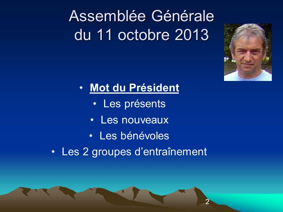 2 Assemblée Générale du 11 octobre 2013 Mot du Président Les présents Les nouveaux Les bénévoles Les 2 groupes dentraînement