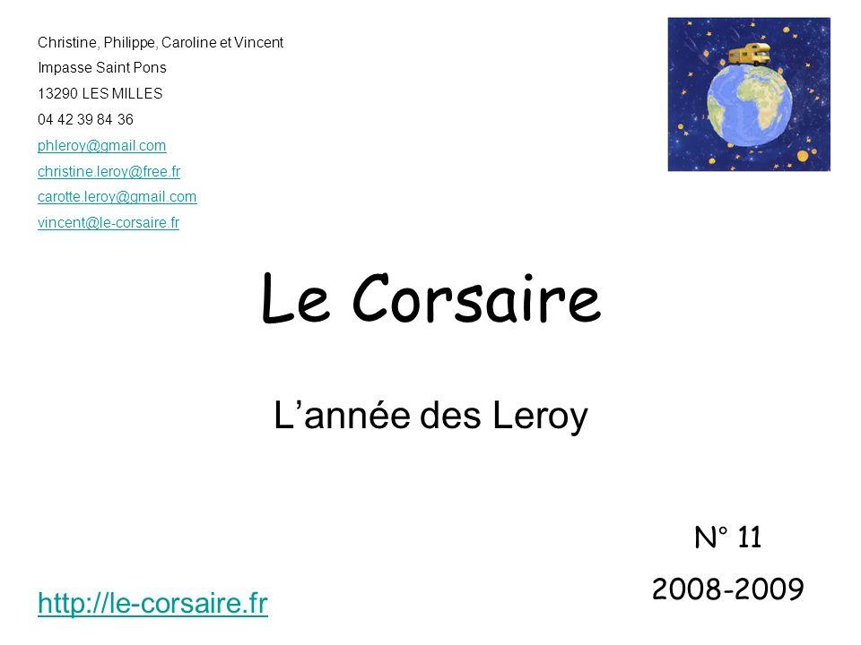 Le Corsaire Lannée des Leroy N° 11 2008-2009 Christine, Philippe, Caroline et Vincent Impasse Saint Pons 13290 LES MILLES 04 42 39 84 36 phleroy@gmail