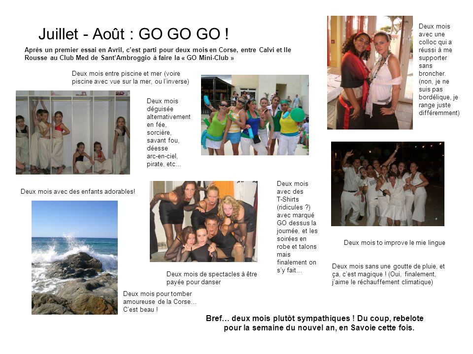 Juillet - Août : GO GO GO ! Bref… deux mois plutôt sympathiques ! Du coup, rebelote pour la semaine du nouvel an, en Savoie cette fois. Après un premi