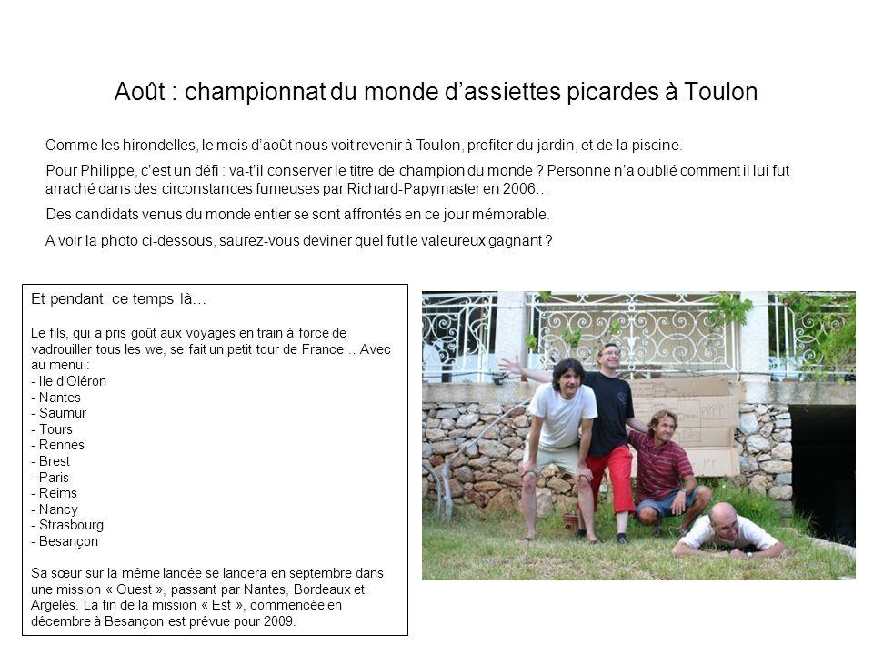 Août : championnat du monde dassiettes picardes à Toulon Comme les hirondelles, le mois daoût nous voit revenir à Toulon, profiter du jardin, et de la