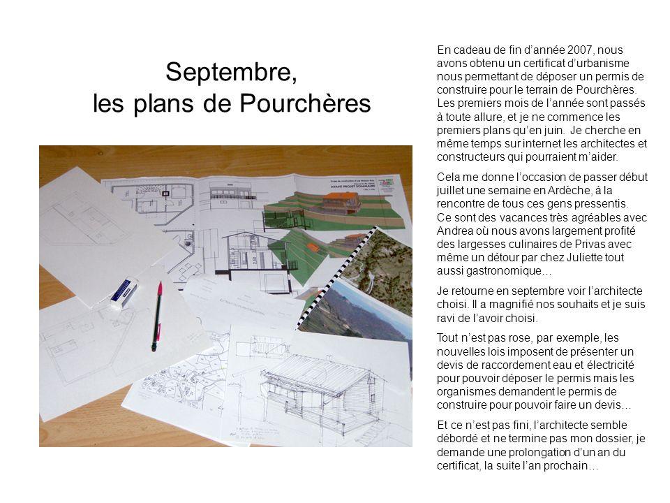 Septembre, les plans de Pourchères En cadeau de fin dannée 2007, nous avons obtenu un certificat durbanisme nous permettant de déposer un permis de co