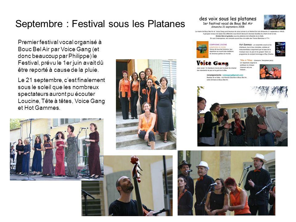 Septembre : Festival sous les Platanes Premier festival vocal organisé à Bouc Bel Air par Voice Gang (et donc beaucoup par Philippe) le Festival, prév